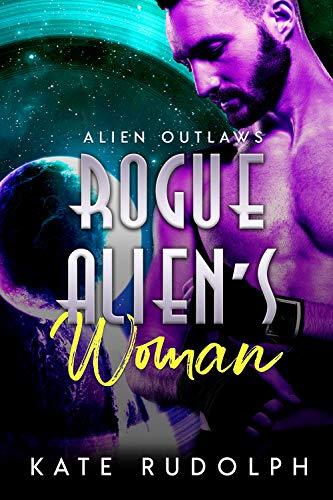 Rogue Alien's Woman (Alien Outlaws Book 2)  Kate Rudolph