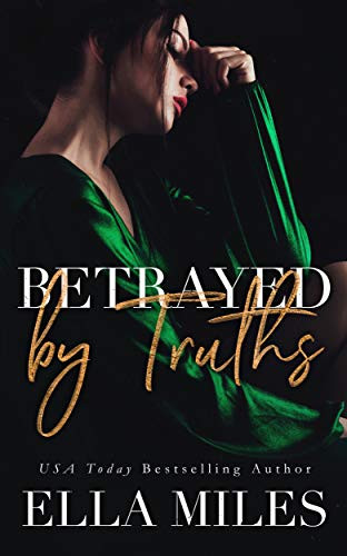 Betrayed by Truths (Truth or Lies Book 2)   Ella Miles