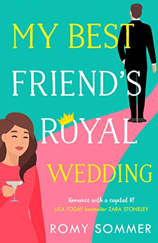 My Best Friend's Royal Wedding: The funniest romantic comedy of 2020 perfect for Hallmark film fans!  Romy Sommer