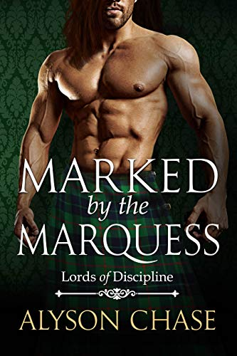 Marked by the Marquess (Lords of Discipline Book 4)  Alyson Chase