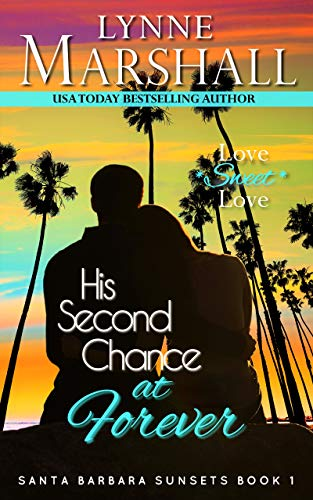 His Second Chance at Forever: Santa Barbara Sunsets Book One  Lynne Marshall