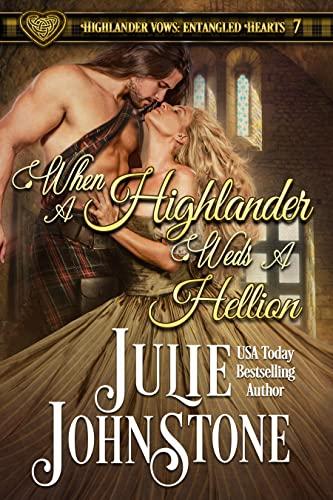 When a Highlander Weds a Hellion (Highlander Vows: Entangled Hearts Book 8)  Julie Johnstone