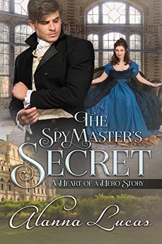 The Spymaster's Secret: A Heart of a Hero Story  Alanna Lucas