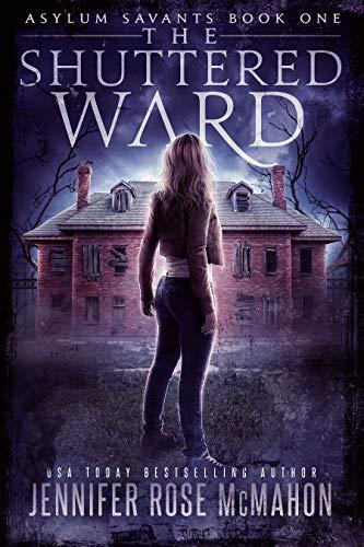 The Shuttered Ward (Asylum Savants Book 1) Jennifer Rose McMahon