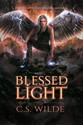 Blessed Light: An Angels of Fate Prequel Novella  C.S. Wilde