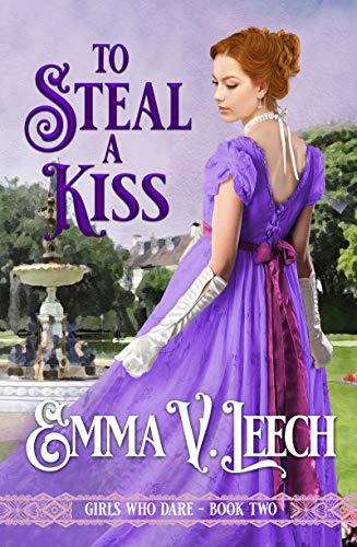 To Steal a Kiss (Girls Who Dare Book 2)  Emma V Leech