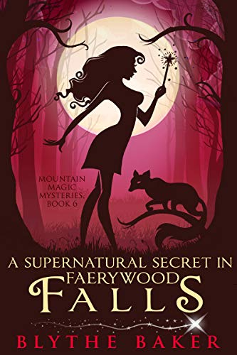 A Supernatural Secret in Faerywood Falls (Mountain Magic Mysteries Book 6)  Blythe Baker