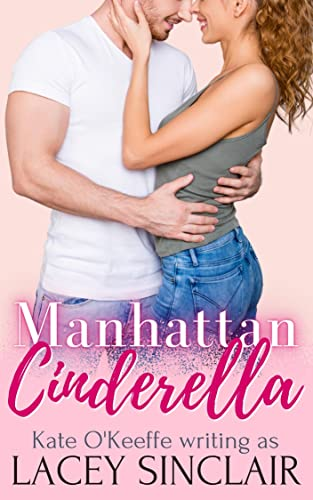 Manhattan Cinderella: A romantic comedy (Fairy Tales in New York Book 1) Kate O'Keeffe