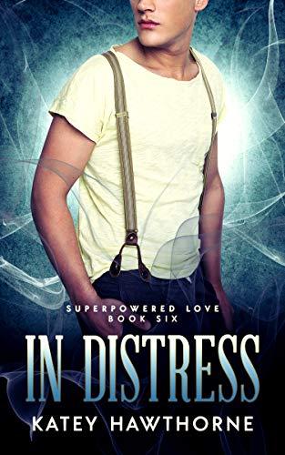 In Distress (Superpowered Love Book 6) Katey Hawthorne