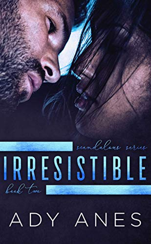Irresistible (Scandalous Series Book 2)  Ady Anes