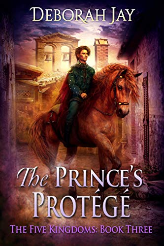 The Prince's Protégé: The Five Kingdoms: Book Three  Deborah Jay
