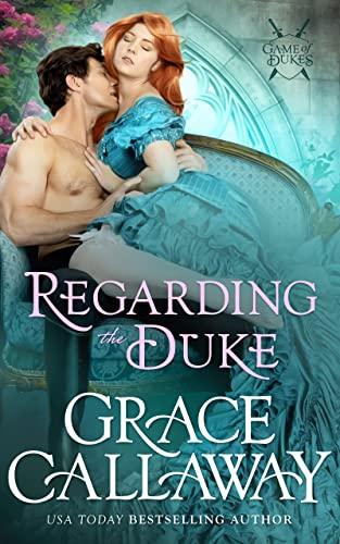 Regarding the Duke (Game of Dukes Book 3)   Grace Callaway