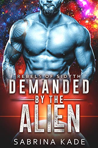Demanded by the Alien: A Sci-Fi Alien Romance (Rebels of Sidyth Book 4)  Sabrina Kade