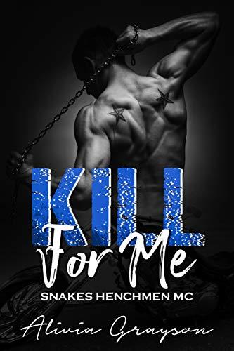 Kill For Me (Snakes Henchmen MC Book 5)  Alivia Grayson
