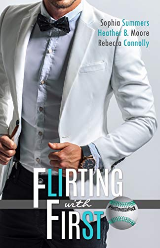 Flirting With First (A Belltown Six Pack Novel Book 5) Sophia Summers , Heather B. Moore, Rebecca Connolly