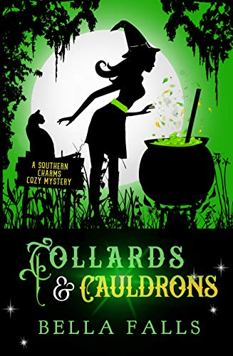 Collards & Cauldrons (A Southern Charms Cozy Mystery Book 5)  Bella Falls