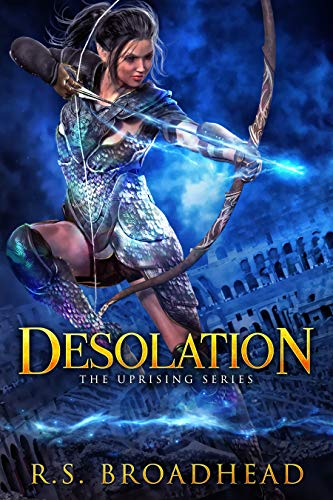 Desolation (The Uprising Series Book 1) R.S. Broadhead