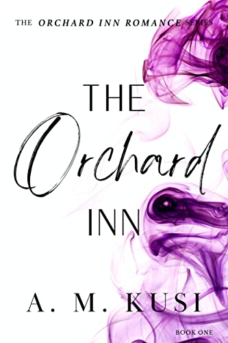 The Orchard Inn (Orchard Inn Romance Series Book 1)  A. M. Kusi