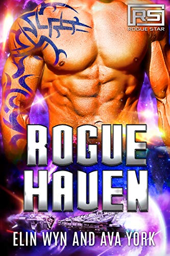 Rogue Haven: A Science Fiction Alien Romance (Rogue Star Book 6)   Elin Wyn and Ava York