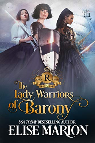 The Lady Warriors of Barony (Royals of Cardenas Book 3)   Elise Marion