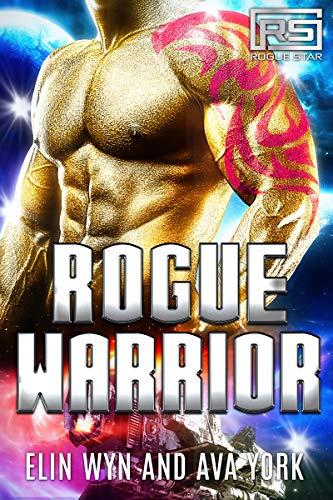 Rogue Warrior: A Science Fiction Alien Romance (Rogue Star Book 5)  Elin Wyn and Ava York