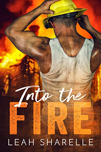 Into The Fire (Firemen Do It Better) Leah Sharelle
