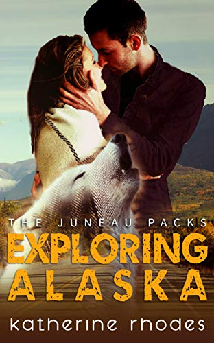 Exploring Alaska (The Juneau Packs Book 3)   Katherine Rhodes