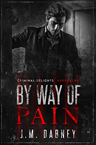 By Way of Pain: Assassins (Criminal Delights Book 11)  J.M. Dabney