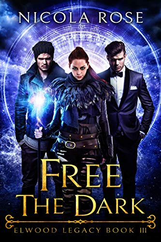 Free the Dark (Elwood Legacy Book 3)   Nicola Rose