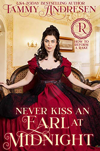 Never Kiss an Earl at Midnight: Regency Romance (How to Reform a Rake Book 4) Tammy Andresen