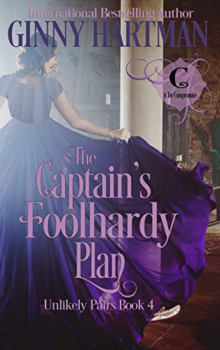 The Captain's Foolhardy Plan (Unlikely Pairs Book 4)  Ginny Hartman