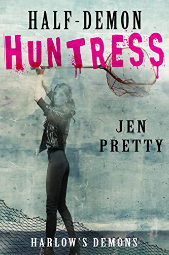 Half-Demon Huntress (Harlow's Demons Book 2)  Jen Pretty