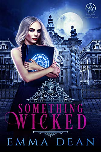 Something Wicked (University of Morgana: Academy of Enchantments and Witchcraft Book 1)  Emma Dean