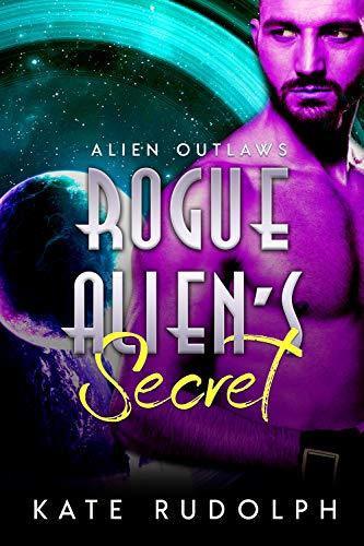 Rogue Alien's Secret (Alien Outlaws Book 3)  Kate Rudolph