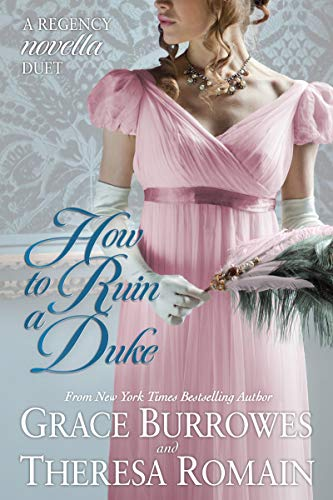 How to Ruin a Duke: A Regency Novella Duet Grace Burrowes and Theresa Romain