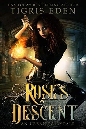 Rose's Descent: An Urban Fairytale  Tigris Eden
