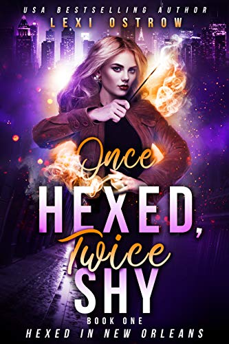 Once Hexed, Twice Shy (Hexed in New Orleans Book 1)  Lexi Ostrow