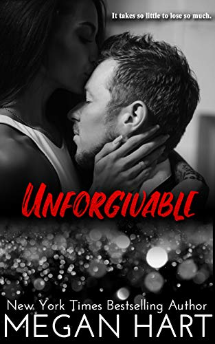 Unforgivable: A Second Chance, Will He Won't He Romance  Megan Hart