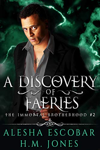 A Discovery of Faeries (The Immortal Brotherhood Book 2)  Alesha Escobar and H.M. Jones