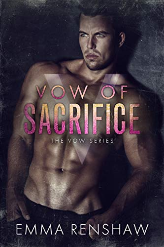 Vow of Sacrifice (Vow Series Book 5)  Emma Renshaw