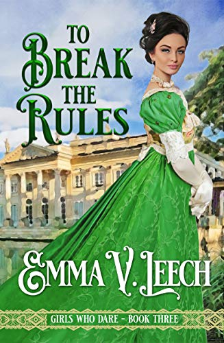 To Break the Rules (Girls Who Dare Book 3)  Emma V Leech