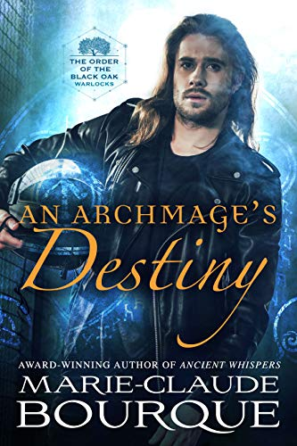 An Archmage's Destiny (The Order of the Black Oak - Warlocks Book 4)  Marie-Claude Bourque