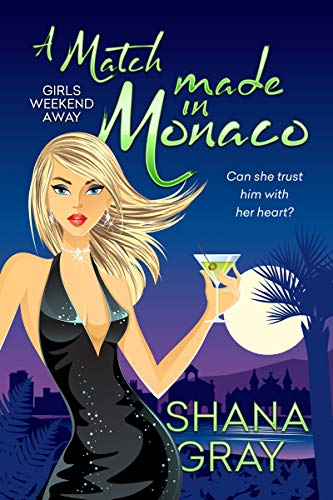 A Match Made in Monaco (Girls Weekend Away Book 4)  Shana Gray