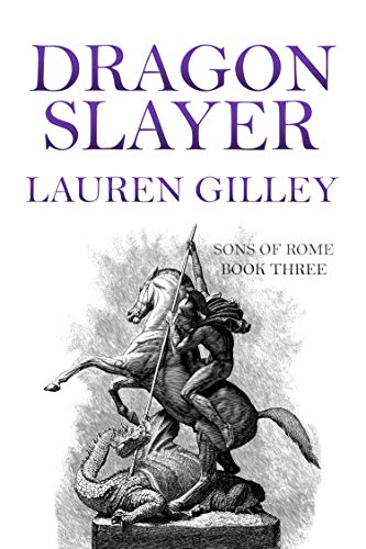 Dragon Slayer (Sons of Rome Book 3)  Lauren Gilley