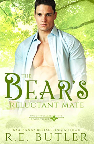 The Bear's Reluctant Mate (Uncontrollable Shift Book 3)   R. E. Butler