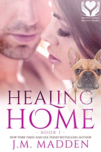 Healing Home (Helping Hands, Healing Hearts Book 1)   J.M. Madden