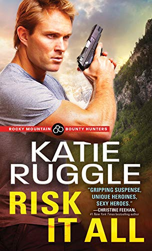 Risk It All (Rocky Mountain Bounty Hunters Book 2) Katie Ruggle