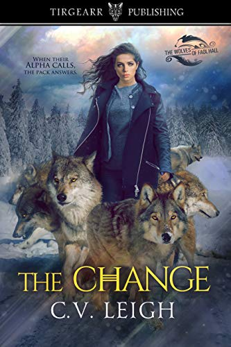 The Change: The Wolves of Faol Hall: #1  C.V. Leigh