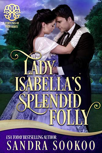 Lady Isabella's Splendid Folly: a Fortune's of Fate story (Fortunes of Fate Book 7)  Sandra Sookoo