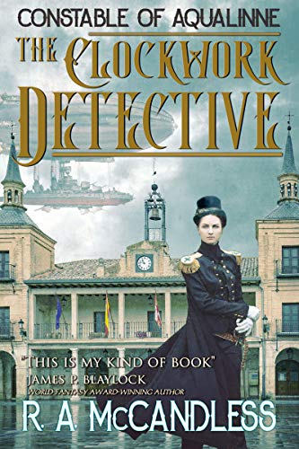 The Clockwork Detective (Constable of Aqualinne Book 1)   R. A. McCandless